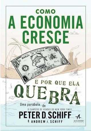 Como a economia cresce e por que ela quebra: uma parabola
