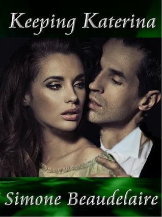 Keeping Katerina by Simone Beaudelaire