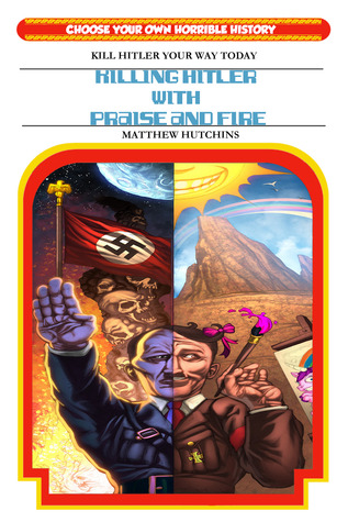 Killing Hitler With Praise And Fire: Choose Your Own Horrible History