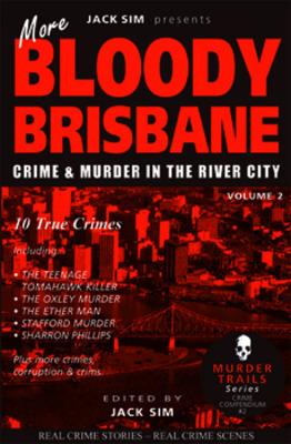 More Bloody Brisbane: Crime & Murder in the River City (Murder Trails, #2)