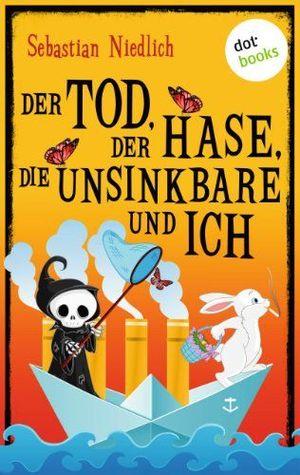 Der Tod, der Hase, die Unsinkbare und ich by Sebastian Niedlich