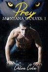 Prey  (Montana Wolves, #1)