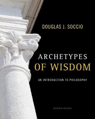 Ebook Archetypes of Wisdom: An Introduction to Philosophy by Douglas J. Soccio read!