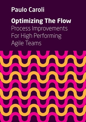Optimizing The Flow: Process Improvements For High Performing Agile Teams