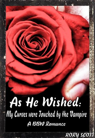 As He Wished: My Curves Were Touched by the Vampire, a Bbw Romance