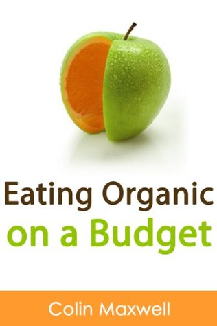 Eat Organic On A Budget: How to Eat Organic On A Budget