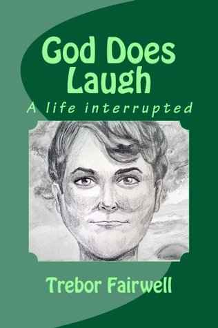 God Does Laugh: A life interrupted
