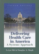 Delivering Health Care in America : A Systems Approach 4TH EDITION