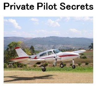 Private Pilot Secrets: The Getting Started Guide for Your Own Pilot's License