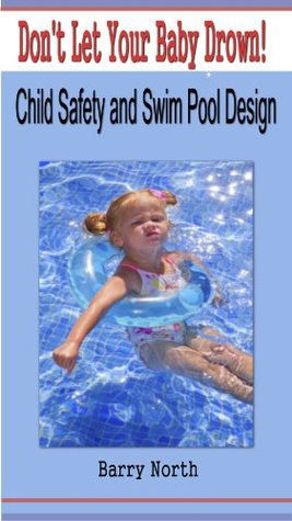 Don't Let Your Baby Drown! Child Safety And Swimming Pool Design