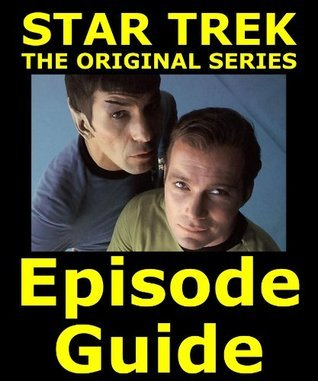 STAR TREK THE ORIGINAL SERIES EPISODE GUIDE: Complete 80 Episode Companion for StarTrek DVDs, Blu Ray and Box Set (234 pages for Seasons 1 2 3)