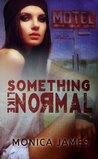 Something like Normal by Monica  James