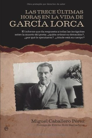 Trece ultimas horas en la vida de García lorca, las