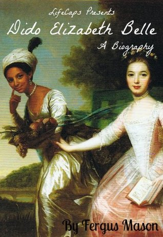 Dido Elizabeth Belle: A Biography