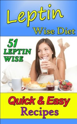 Leptin Wise Diet: 51 Leptin Wise Quick & Easy Recipes
