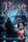 Rose and the Lost Princess by Holly Webb