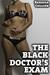 The Black Doctor's Exam