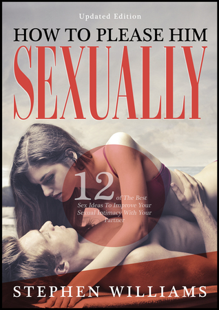 How To Please Him Sexually: 12 of The Best Sex Ideas To Improve Your Sexual Intimacy With Your Partner