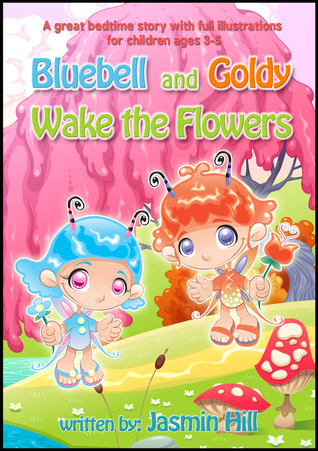 Bluebell and Goldy Wake the Flowers: A Great Bedtime Story With Full Illustrations For Children Ages 3-5