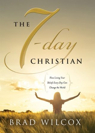 The 7-Day Christian by Brad Wilcox