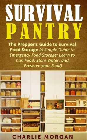 Survival Pantry: The Prepper's Guide to Survival Food Storage