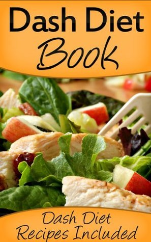 Dash Diet Book: Dash Diet Recipes Included