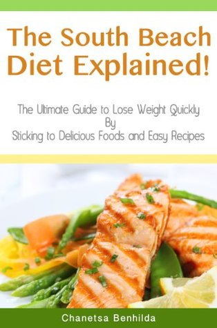 The South Beach Diet Explained! The Ultimate Guide to Lose Weight Quickly By Sticking to Delicious Foods and Easy Recipes