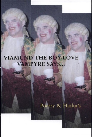 Viamund The Boy Love Vampyre Says...: Poetry & Haiku's