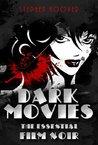 Dark Movies: The Essential Film Noir