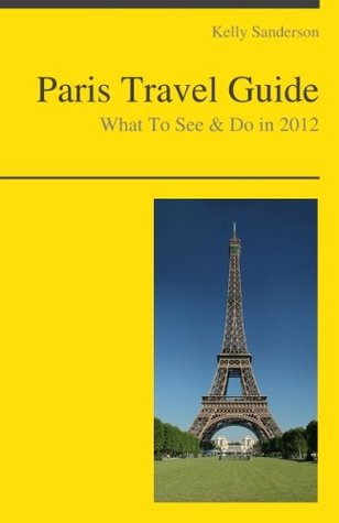 Paris, France Travel Guide - What To See & Do In 2012