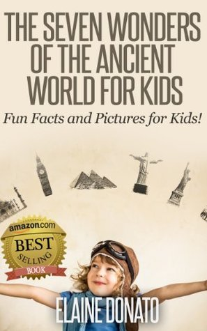 The Seven Wonders of the Ancient World for Kids: Fun Facts and Pictures for Kids!