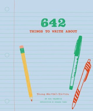 642 Things to Write About: Young Writer's Edition: