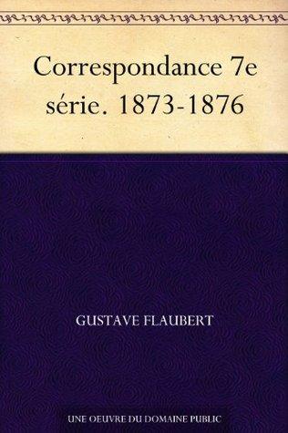 Correspondance 7e série. 1873-1876