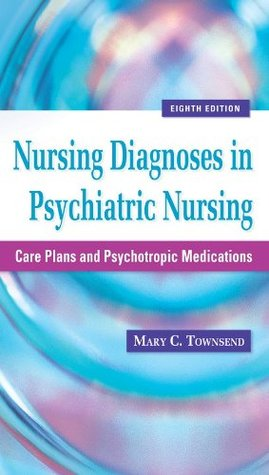 Nursing Diagnoses in Psychiatric Nursing Care Plans and Psychotropic Medications (Townsend, Nursing Diagnoses in Psychiatric Nursing)