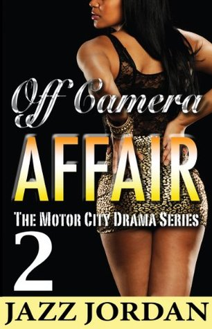 Off Camera Affair 2 (The Motor City Drama Series)