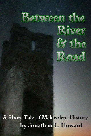 Between the river and the road by Jonathan L. Howard