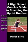 A High School Coaches Guide to Coaching the Sprint Hurdles