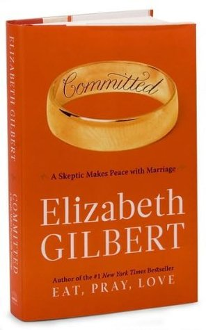 Committed(Committed: A Skeptic Makes Peace with Marriage)[Hardcover](2010)byElizabeth Gilbert