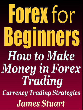 Forex For Beginners How To Make Money In Trading Currency Strategies
