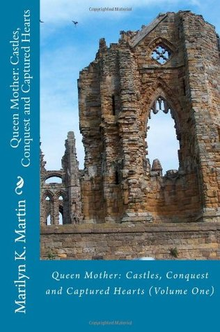 Queen Mother: Castles, Conquest and Captured Hearts: Volume I