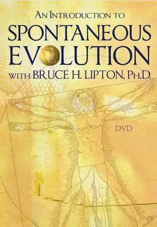 An Introduction to Spontaneous Evolution with Bruce H. Lipton, Ph.D