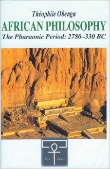 African Philosophy During the Period of the Pharaohs 2780-330 Bce