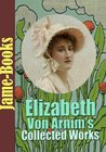 Elizabeth von Arnim's Collected Works: The Enchanted April, The Solitary Summer, The Benefactress, Vera, and More