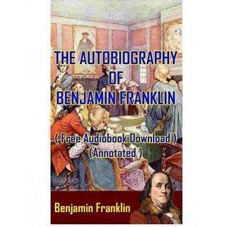Benjamin Franklin - ( Free Audiobook Download ) (Annotated )