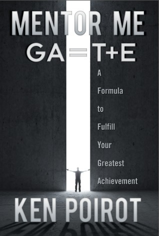 Mentor Me: GA=T+E—A Formula to Fulfill Your Greatest Achievement