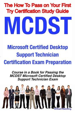 MCDST Microsoft Certified Desktop Support Technician Certification Exam Preparation Course in a Book for Passing the MCDST Microsoft Certified Desktop ... on Your First Try Certification Study Guide