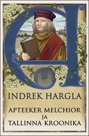Apteeker Melchior ja Tallinna kroonika by Indrek Hargla