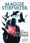 Los saqueadores de sueños by Maggie Stiefvater