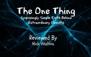 The ONE Thing: The Surprisingly Simple Truth Behind Extraordinary Results by Gary Keller; review