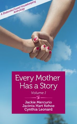 Every Mother Has a Story: A Shebooks/Good Housekeeping anthology